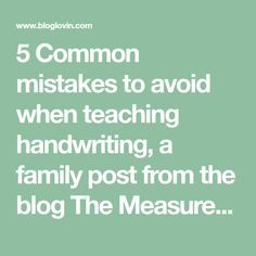 5 Common mistakes to avoid when teaching handwriting, a family post from the blog The Measured Mom on Bloglovin'