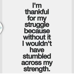 Going thru my struggle taught me how to be humble
