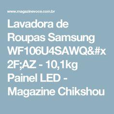 Lavadora de Roupas Samsung WF106U4SAWQ/AZ - 10,1kg Painel LED - Magazine Chikshou
