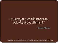 """""""Kuluttajat ovat tilastotietoa. Asiakkaat ovat ihmisiä."""" - Stanley Marcus"""