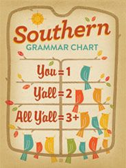 Southern Grammar Chart  by Anderson Design Group - Well, bless your heart-you seem confused about how this whole Y'all thing works, so let us spell it out for you on a chart. You = 1 person. Y'all = 2 people. All Y'all = 3 or more. (It's actually plural for Y'all.) Make sense? OK, buy the print and hang it up so your non-Southern friends will understand what is going on.