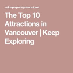 The Top 10 Attractions in Vancouver | Keep Exploring