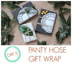 Wrap gifts with old panty hose... true!