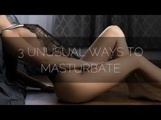 10 Female Masturbation Techniques For Guaranteed Orgasmic Bliss - YouTube