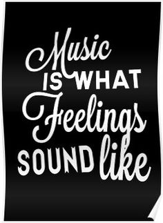 Buy Music Is What Feelings Sound Like by James Lewis as a T-Shirt, Classic T-Shirt, Tri-blend T-Shirt, Lightweight Hoodi Music Mood, Listening To Music, Favorite Quotes, Best Quotes, Life Quotes, Music Quotes Deep, Quotes About Music, Music Sayings, Famous Music Quotes