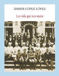 La vida que nos mata, de Xabier López López
