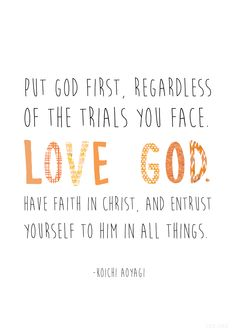 """""""Put God first, regardless of the trials you face. Love God. Have faith in Christ, and entrust yourself to Him in all things."""" —Koichi Aoyagi #LDS"""