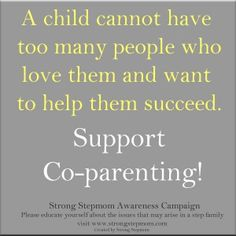 A child cannot have too many people who love them & want to help them succeed. Support co-parenting!