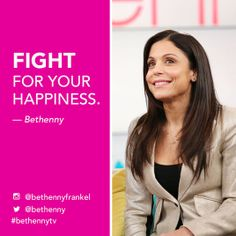 never stop. I really love what Bethenny Frankel is about