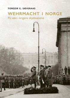 Wehrmacht i Norge by Sæveraas, Torgeir E.. 9788253042572. Innbundet - 2021   Haugenbok Outdoor, Outdoors, Outdoor Games, The Great Outdoors