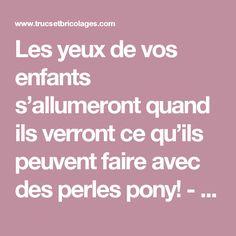 Les yeux de vos enfants s'allumeront quand ils verront ce qu'ils peuvent faire avec des perles pony! - Trucs et Bricolages