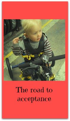 The road to acceptance is long and hard when you have a child with special needs but one that is worth the journey