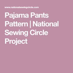 Pajama Pants Pattern   National Sewing Circle Project