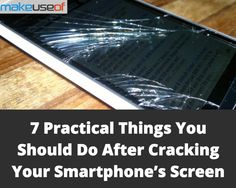7 Practical Things You Should Do After Cracking Your Smartphone's Screen