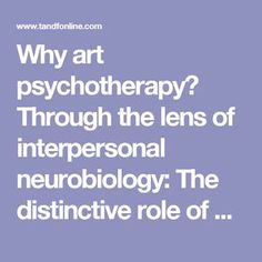 Why art psychotherapy? Through the lens of interpersonal neurobiology: The distinctive role of art psychotherapy intervention for clients with early relational trauma: International Journal of Art Therapy: Vol 20, No 3