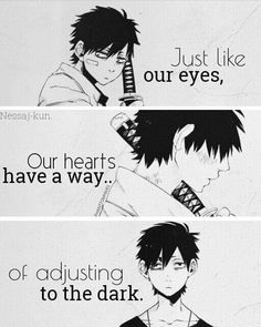 Just like our eyes our hearts have a way of adjusting to the dark.