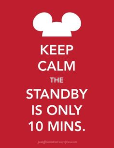 keep calm the standby is only 10 minuets