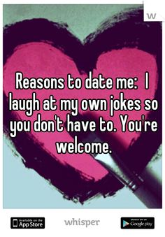 Reasons to date me: I laugh at my own jokes so you don't have to. Totally me True Love Qoutes, Qoutes About Love, Funny Signs, Funny Jokes, Hilarious, Reasons To Date Me, Single Jokes, Whisper App, Funny Relationship