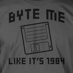 Byte Me Floppy Disk 1984 Screen Printed T-Shirt Tee Shirt T Shirt Mens Ladies Womens Youth Kids Funny Geek Retro Computer. $14.99, via Etsy.