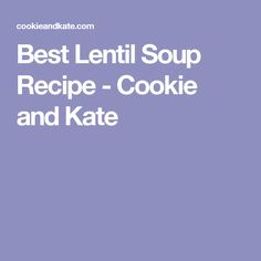 Best Lentil Soup Recipe - Cookie and Kate