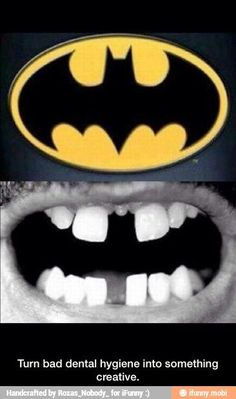 Dental humor hahahahahahahaHa I love batman but this is funny