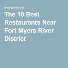 The 10 Best Restaurants Near Fort Myers River District