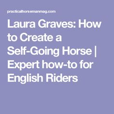 Laura Graves: How to Create a Self-Going Horse   Expert how-to for English Riders