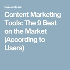 Content Marketing Tools: The 9 Best on the Market (According to Users)