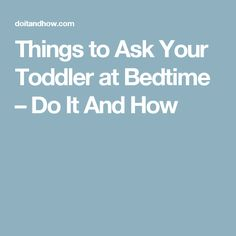 Things to Ask Your Toddler at Bedtime – Do It And How