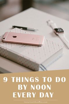 9 Things To Do By Noon Every Day - It Starts With Coffee - Blog by Neely Moldovan - Lifestyle, Beauty, Parenting, Fitness, Travel