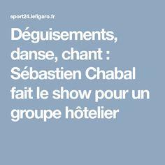 Déguisements, danse, chant : Sébastien Chabal fait le show pour un groupe hôtelier