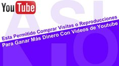 Comprar Visitas o Reproducciones para mis Videos de Youtube esta permitido?