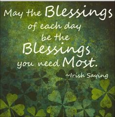 May the blessings of each day be the blessings you need most.