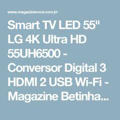 "Smart TV LED 55"" LG 4K Ultra HD 55UH6500 - Conversor Digital 3 HDMI 2 USB Wi-Fi - Magazine Betinhafeliz"