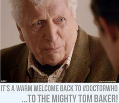 A warm welcome back to Tom Baker!