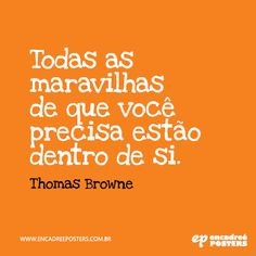 Todas as maravilhas de que você precisa estão dentro de si - Thomas Browne www.encadreeposters.com.br