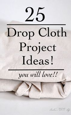 Drop cloth projects, Diy sewing projects, Drop cloth, Canvas drop cloths, Diy home decor, Drop cloth slipcover - 25 Amazing Drop Cloth Project Ideas -  #Dropcloth #projects