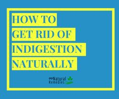 How To Get Rid Of Indigestion Fast & Easy. Remember to pop a pill is not the solution of every sickness, as it comes with many side effects. So always try to use natural ways to improve digestion and bowel movements.