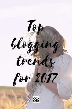 top blogging trends for 2017