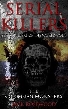 Serial Killers: The Colombian Monsters book by Jack Rosewood
