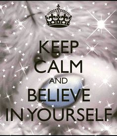 KEEP CALM AND Believe In Yourself. Another original poster design created with the Keep Calm-o-matic. Buy this design or create your own original Keep Calm design now. Keep Calm Posters, Keep Calm Quotes, Keep Calm Carry On, Keep Calm And Love, Keep Calm Wallpaper, Affirmations, Keep Calm Signs, Tatty Teddy, Calm Down