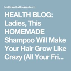 HEALTH BLOG: Ladies, This HOMEMADE Shampoo Will Make Your Hair Grow Like Crazy (All Your Friends Will Be Jealous of Your Shine and Volume!)