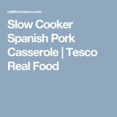Slow Cooker Spanish Pork Casserole | Tesco Real Food