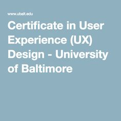 Certificate in User Experience (UX) Design - University of Baltimore