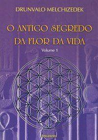 O Antigo Segredo da Flor da Vida - Vol. 1