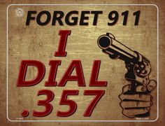 Forget 911 I Dial 357 Metal Novelty Parking Sign. Smart Blonde is the manufacturer and distributor of over novelty License Plate tags, signs key chains, magnets, and License Plate Tag frames. Novelty License Plates, Parking Signs, 2nd Amendment, Forget, Steel, Frame, Hot, Picture Frame, Torrid