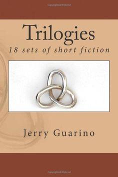 Trilogies: 18 sets of short fiction by Jerry Guarino, http://www.amazon.com/dp/1482508494/ref=cm_sw_r_pi_dp_Jsbyrb0AJH1X5