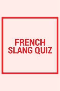 Do you know enough French slang words and expressions to pass this quiz? Give it a try!