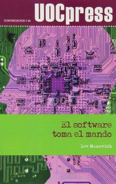 El software toma el mando / Lev Manovich ; [traducción a cargo de Yannick García Porres]