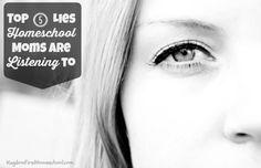 Top 5 Lies Homeschool Moms Listen to